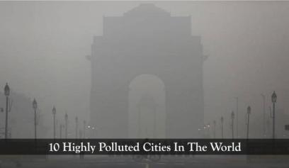 10 Highly Polluted Cities In The World, If You Breathe Here For More Than 5 Minutes You Might Die